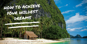 How to achieve your wildest dreams – A 4 Part GOAL SETTING Exercise